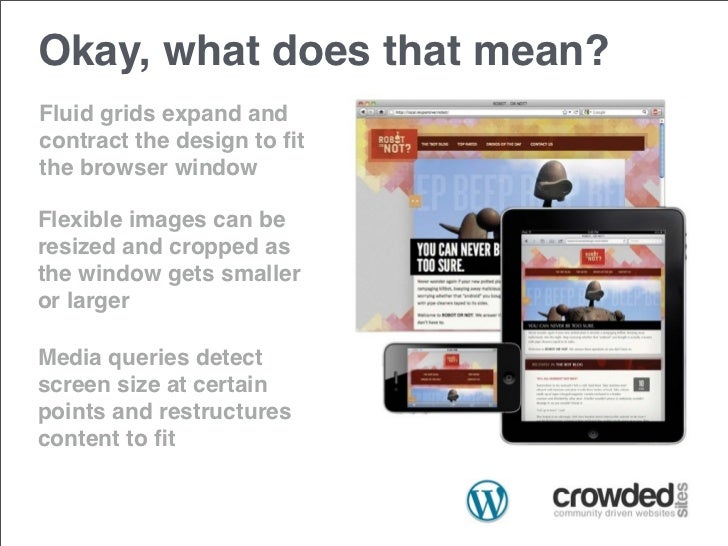 Okay, what does that mean?Fluid grids expand andcontract the design to fitthe browser windowFlexible images can beresized a...