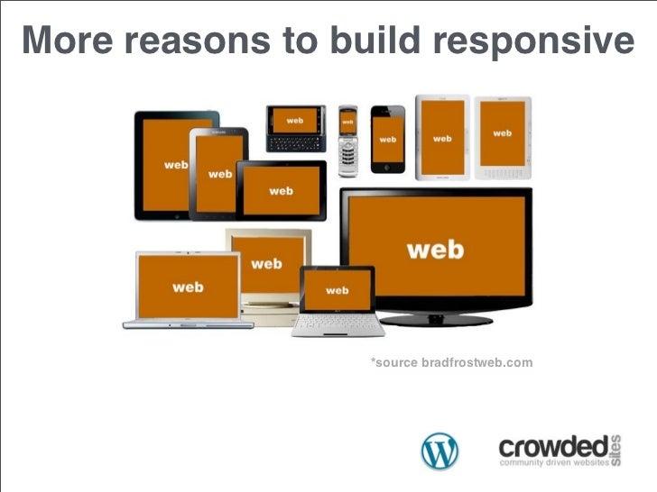 More reasons to build responsive                  *source bradfrostweb.com