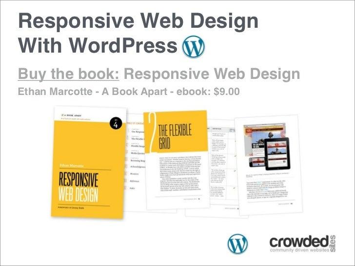 Responsive Web DesignWith WordPressBuy the book: Responsive Web DesignEthan Marcotte - A Book Apart - ebook: $9.00