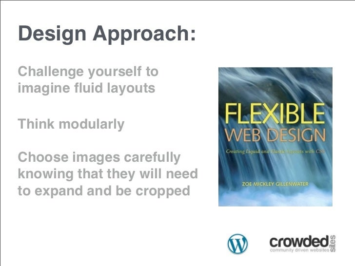 Design Approach:Challenge yourself toimagine fluid layoutsThink modularlyChoose images carefullyknowing that they will need...