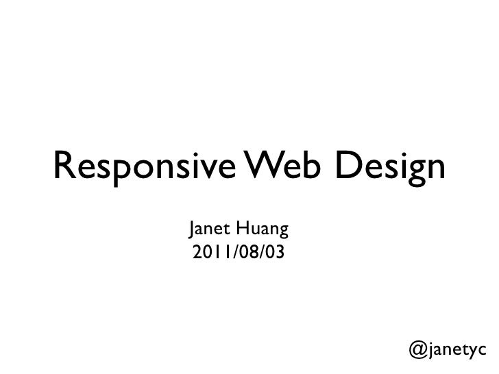 Responsive Web Design       Janet Huang        2011/08/03                     @janetyc