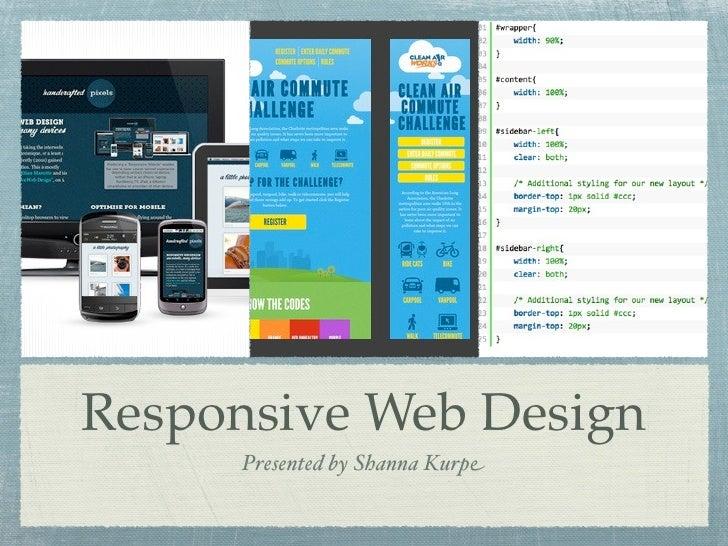 Responsive Web Design     Presented by Shanna Kurpe