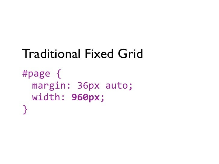 Flexible Grid#page {  margin: 36px auto;  width: 90%;}(90% is somewhat arbitrary)