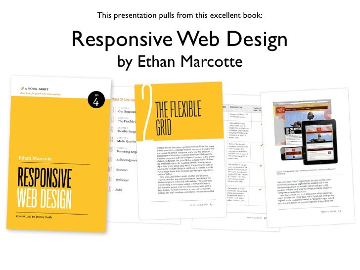 This presentation pulls from this excellent book:Responsive Web Design       by Ethan Marcotte