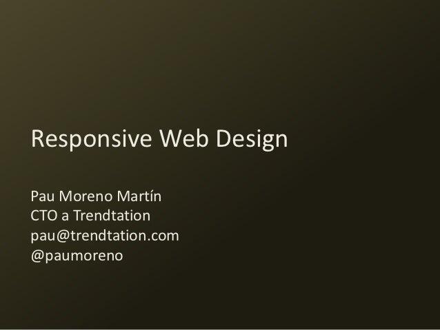 Responsive Web DesignPau Moreno MartínCTO a Trendtationpau@trendtation.com@paumoreno