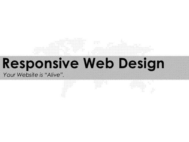 "Responsive Web DesignYour Website is ""Alive""."