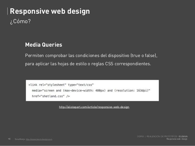 Responsive web design     ¿Cómo?                Media Queries                Permiten comprobar las condiciones del dispos...