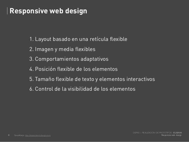 Responsive web design                     1. Layout basado en una retícula flexible                     2. Imagen y media ...