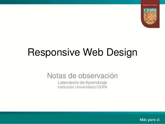 Responsive Web DesignNotas de observaciónLaboratorio de AprendizajeInstitución Universitaria CEIPA