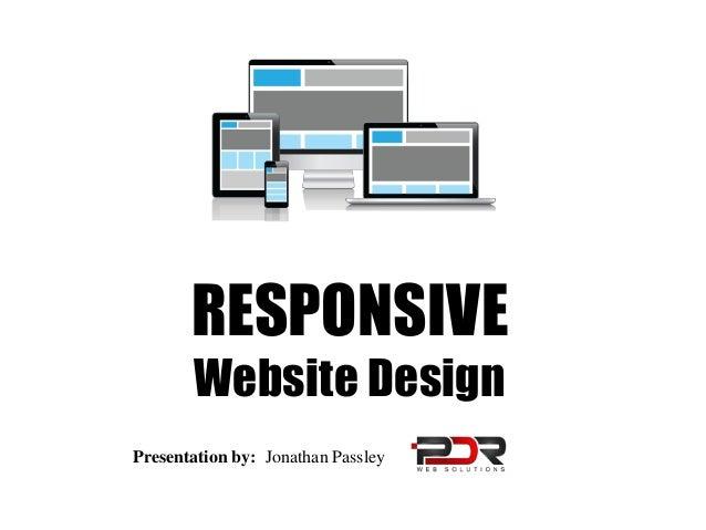 RESPONSIVE Website Design Presentation by: Jonathan Passley