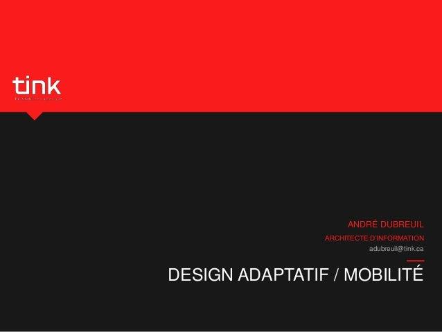 ANDRÉ DUBREUIL ARCHITECTE D'INFORMATION adubreuil@tink.ca  DESIGN ADAPTATIF / MOBILITÉ