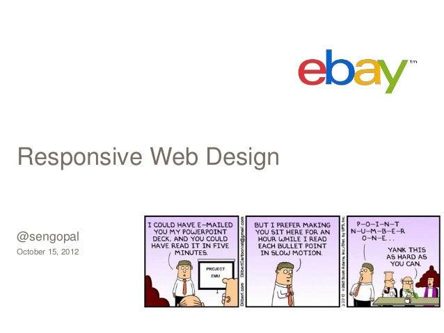 Responsive Web Design  @sengopal  October 15, 2012