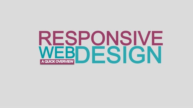 RESPONSIVE  WEBDESIGN A QUICK OVERVIEW