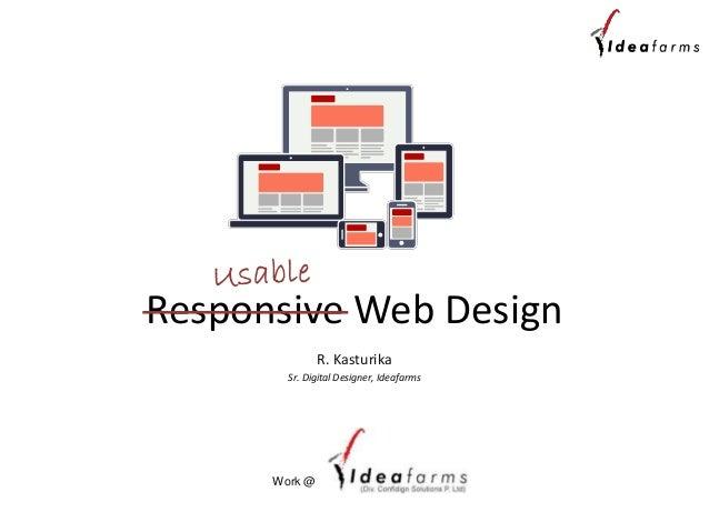 Responsive Web Design R. Kasturika Sr. Digital Designer, Ideafarms Work @