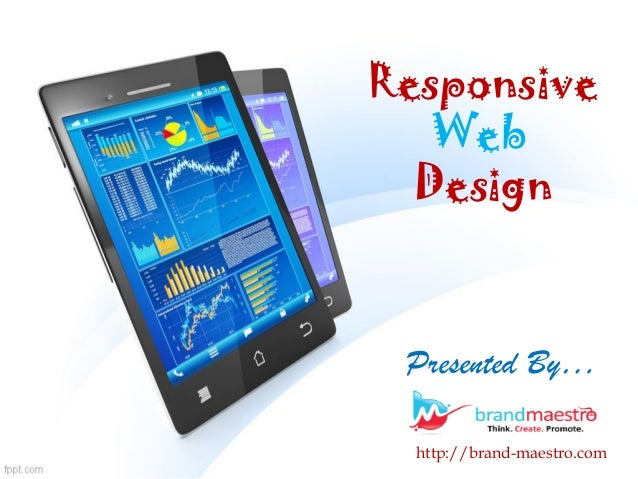 Responsive Web Design Presented By… http://brand-maestro.com
