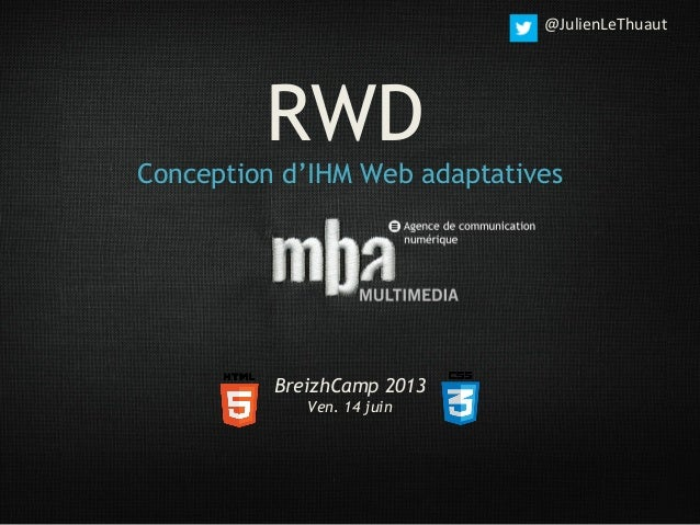 RWDConception d'IHM Web adaptativesBreizhCamp 2013Ven. 14 juin@JulienLeThuaut