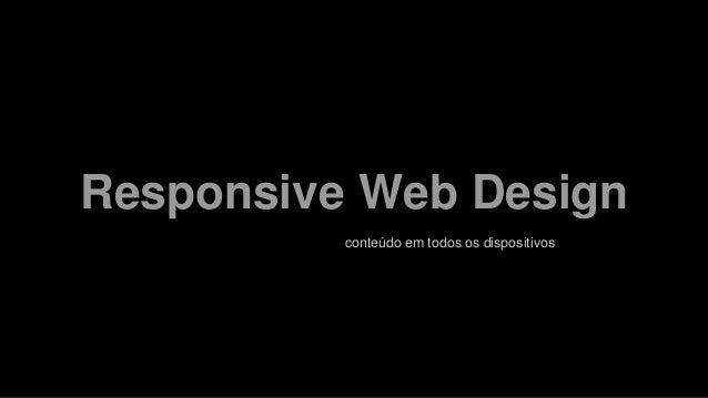 Responsive Web Design conteúdo em todos os dispositivos