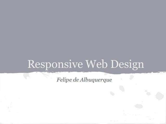 Responsive Web Design Felipe de Albuquerque