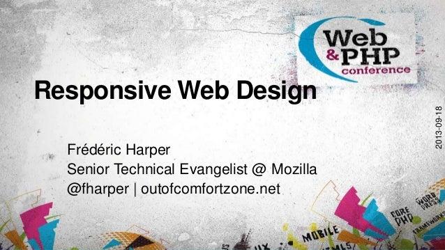 Responsive Web Design Frédéric Harper Senior Technical Evangelist @ Mozilla @fharper | outofcomfortzone.net 2013-09-18