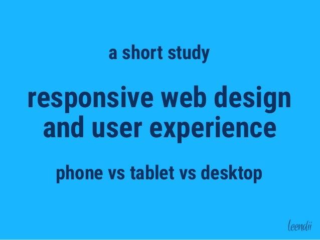 responsive web design and user experience phone vs tablet vs desktop a short study