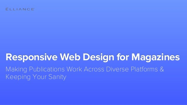 Responsive Web Design for MagazinesMaking Publications Work Across Diverse Platforms &Keeping Your Sanity®