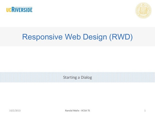 Starting a Dialog Responsive Web Design (RWD) 10/2/2013 1Randal Maile - VCSA TS