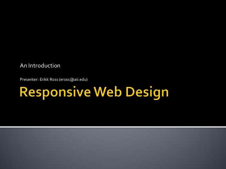 An IntroductionPresenter: Erikk Ross (eross@aii.edu)