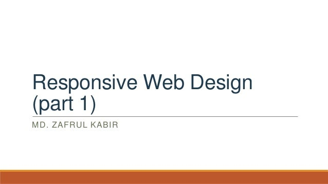 Responsive Web Design (part 1) MD. ZAFRUL KABIR