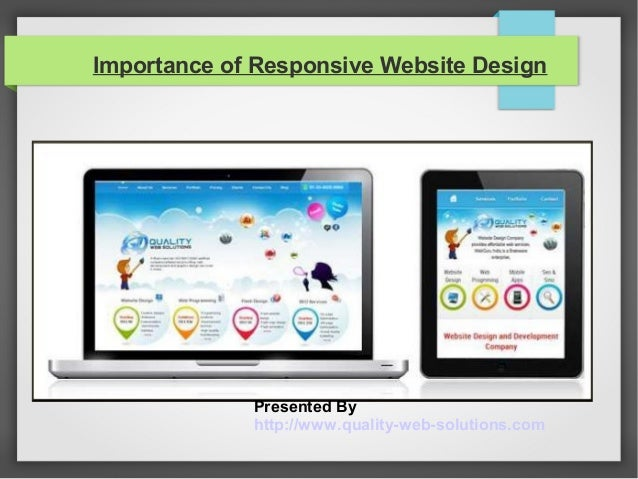Importance of Responsive Website Design Presented By http://www.quality-web-solutions.com