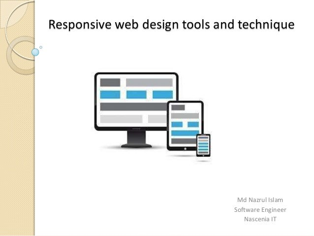 Responsive web design tools and technique  Md Nazrul Islam Software Engineer Nascenia IT