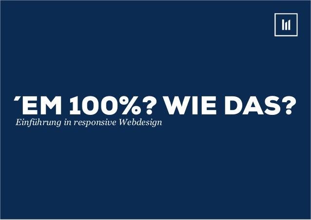 ´em 100%? Wie das?Einführung in responsive Webdesign