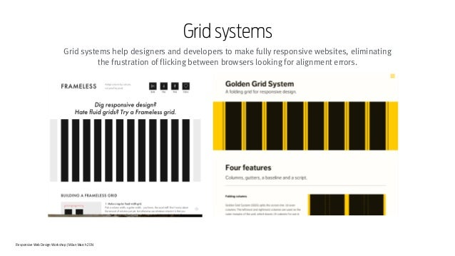 Responsive Web Design Workshop | Milan March 2014 Grid systems Grid systems help designers and developers to make fully re...