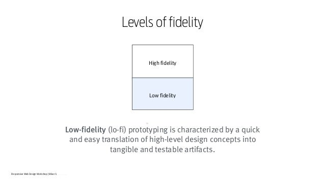 Responsive Web Design Workshop | Milan March 2014 Low-fidelity (lo-fi) prototyping is characterized by a quick and easy tr...