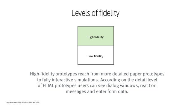 Responsive Web Design Workshop | Milan March 2014 118 High-fidelity prototypes reach from more detailed paper prototypes t...