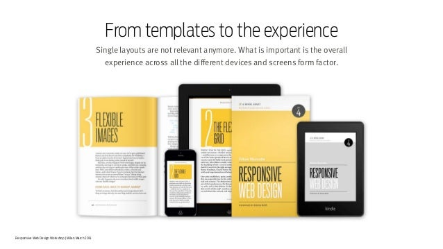 Responsive Web Design Workshop | Milan March 2014 Single layouts are not relevant anymore. What is important is the overal...