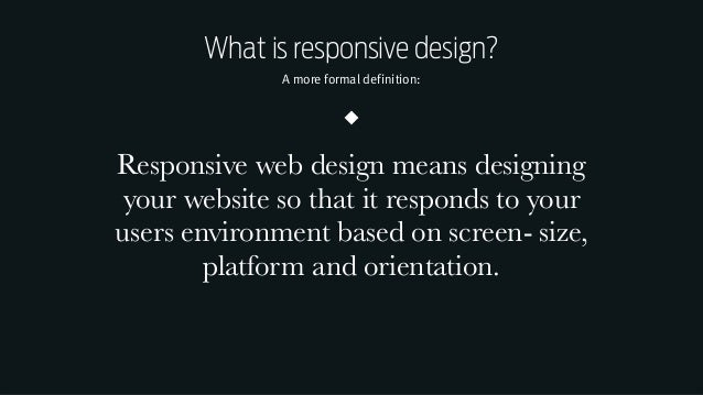Responsive Web Design Workshop | Milan March 2014 What is responsive design? A more formal definition: Responsive web desi...