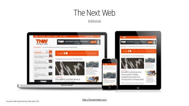 Responsive Web Design Workshop | Milan March 2014 The Next Web Editorial http://thenextweb.com/