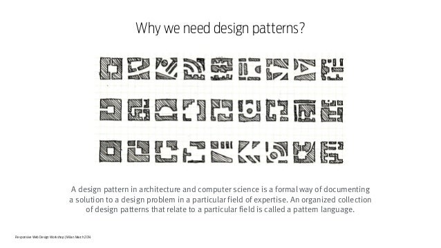 Responsive Web Design Workshop | Milan March 2014 Why we need design patterns? A design pattern in architecture and comput...