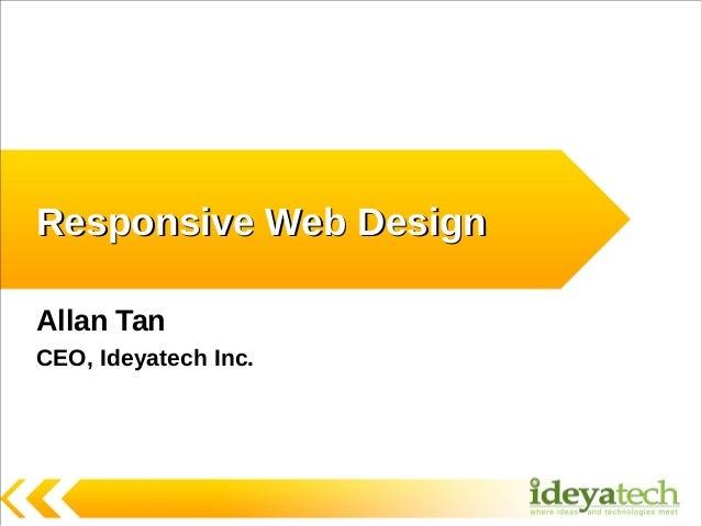 Responsive Web DesignAllan TanCEO, Ideyatech Inc.