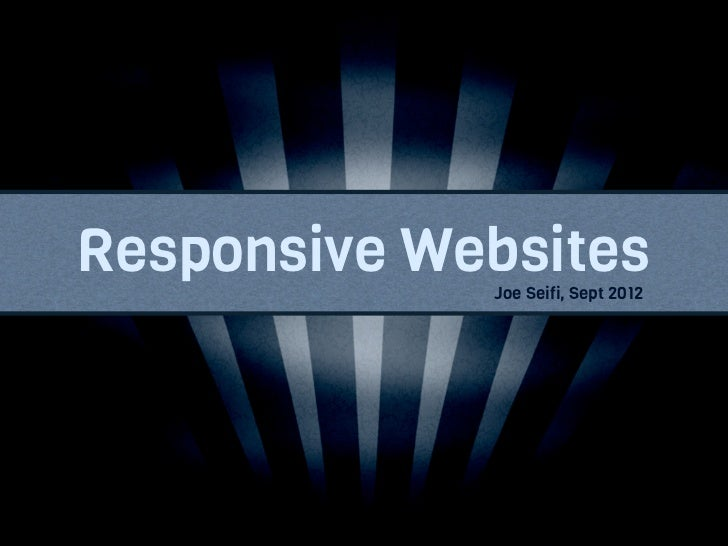 Responsive Websites             Joe Seifi, Sept 2012