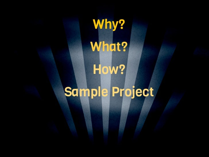 Why?    What?    How?Sample ProjectBest Practices