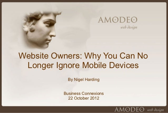 Website Owners: Why You Can No Longer Ignore Mobile Devices            By Nigel Harding          Business Connexions      ...