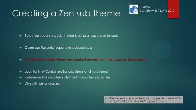 Creating a Zen sub theme  By default your new sub-theme is using a responsive layout.  Open scss/layouts/responsive-side...
