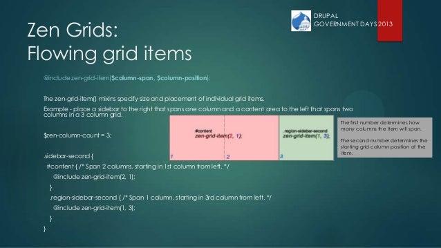 Zen Grids: Flowing grid items @include zen-grid-item($column-span, $column-position); The zen-grid-item() mixins specify s...