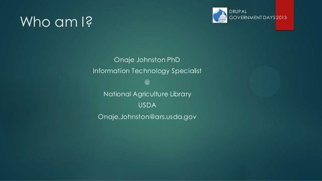 Who am I? Onaje Johnston PhD Information Technology Specialist @ National Agriculture Library USDA Onaje.Johnston@ars.usda...
