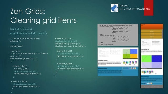 DRUPAL GOVERNMENT DAYS 2013 Zen Grids: Clearing grid items @include zen-clear(); Apply this mixin to start a new row. /* T...