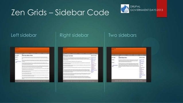 Zen Grids – Sidebar Code Left sidebar Right sidebar Two sidebars DRUPAL GOVERNMENT DAYS 2013