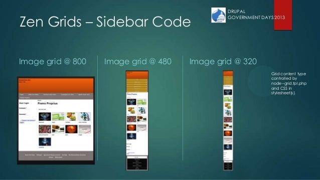 Zen Grids – Sidebar Code Image grid @ 800 Image grid @ 480 Image grid @ 320 Grid content type controlled by node--grid.tpl...