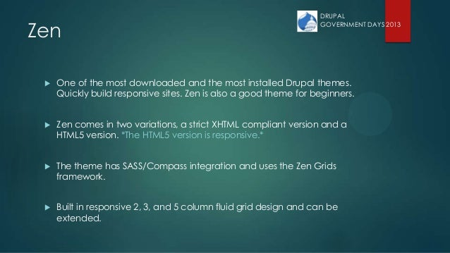 Zen  One of the most downloaded and the most installed Drupal themes. Quickly build responsive sites. Zen is also a good ...