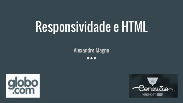 Responsividade e HTML Alexandre Magno